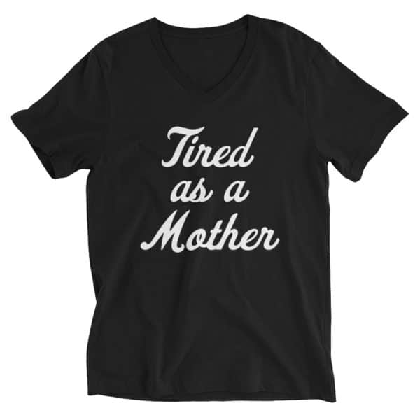 Tired as a Mother v-neck t-shirt