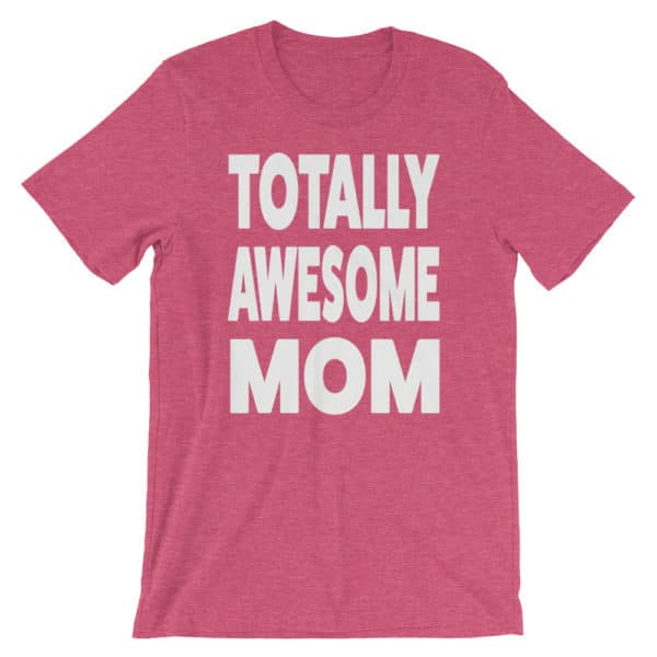 Present for mom - Totally Awesome Mom T-shirt