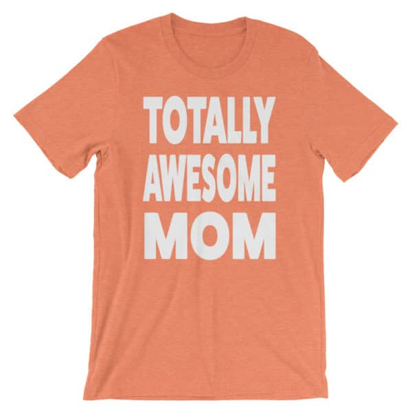 Gift for mom - Totally Awesome Mom T-shirt
