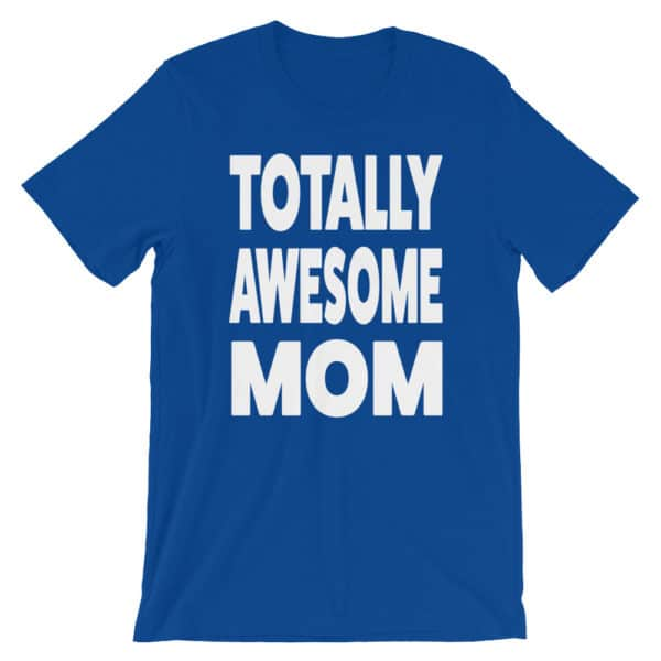 Gift for mom - Totally Awesome Mom T-shirt in blue