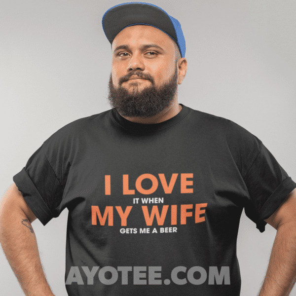 I love it when my wife... t-shirt for men