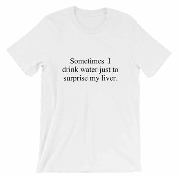 Drink to surprise my liver drinking t-shirt in white