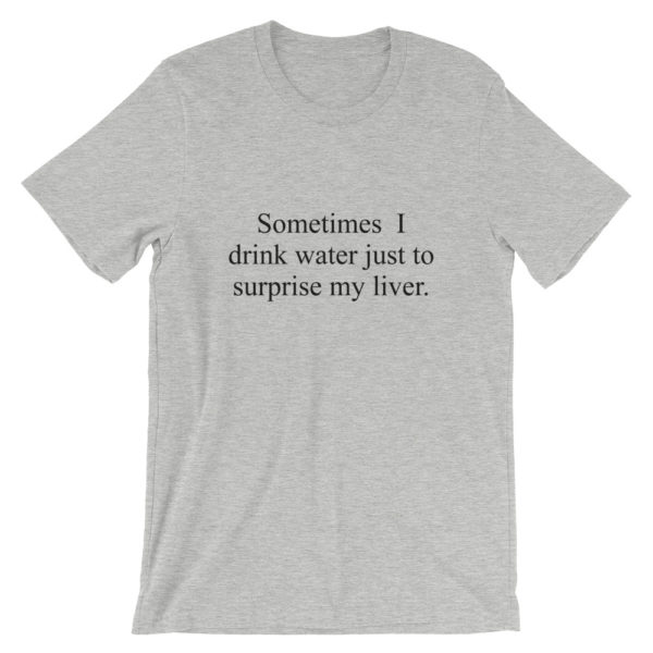 Gray Drink to surprise my liver drinking t-shirt