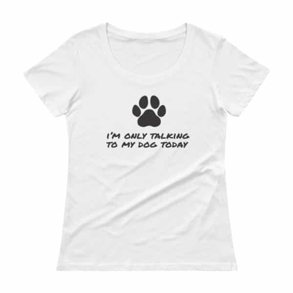 I'm only talking to my dog today t-shirt white
