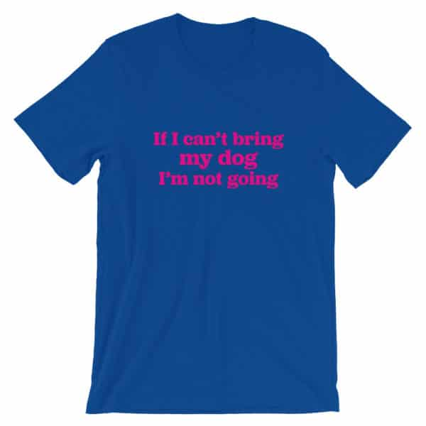Dog lover t-shirt - If I can't bring my dog I'm not going
