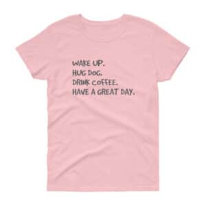 wake up hug dog drink coffee t-shirt - pink
