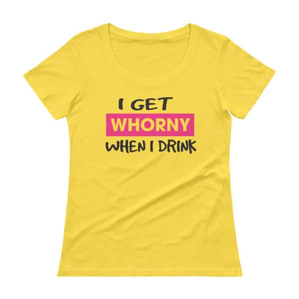 whorny when I drink yellow t-shirt