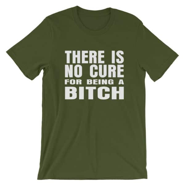 Green there is no cure for being a bitch t-shirt