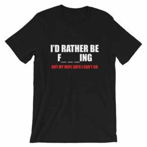 I'd Rather Be F___ing (Fishing) T-shirt