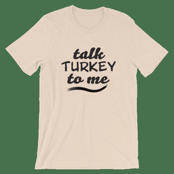Talk Turkey To Me T-shirt