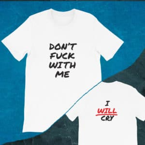 don't fuck with me I will cry t-shirt