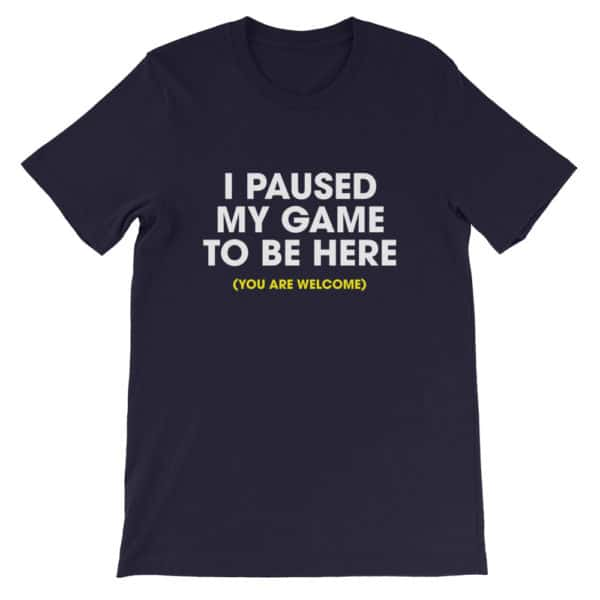 I paused my game to be here t-shirt - blue