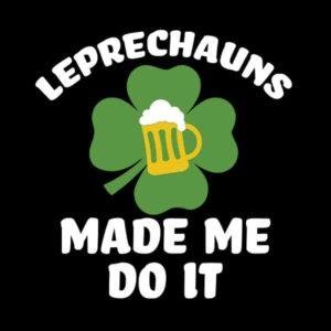 Leprechauns made me do it St. Patrick's Day t-shirt