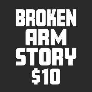 broken arm story $10 t-shirt