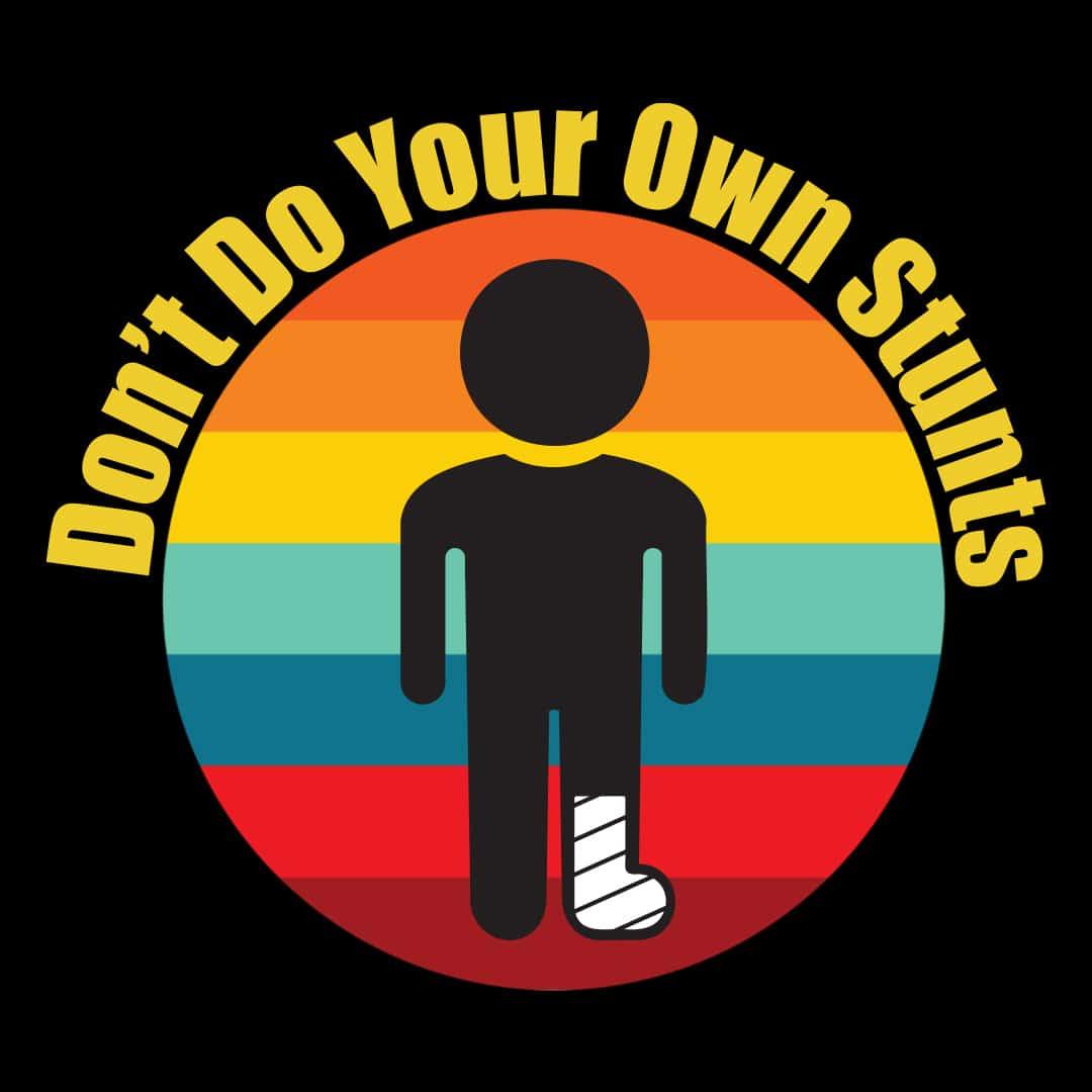 don't do your own stunts broken leg gift t-shirt