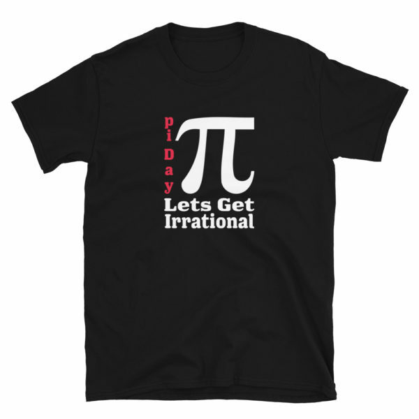 Pi Day get irrational T-shirt