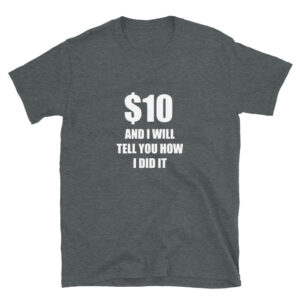 $10 and I will tell you how I did it broken arm or broken leg T-shirt - dark heather tshirt