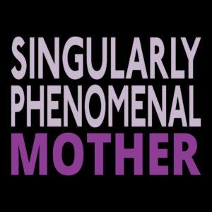 Singularly Phenomenal Mother T-shirt
