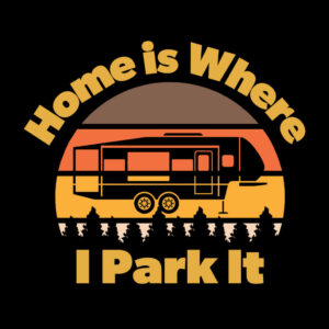 Home Is Where I Park It T-Shirt