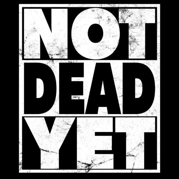 Not Dead Yet over 45 adventure shirt