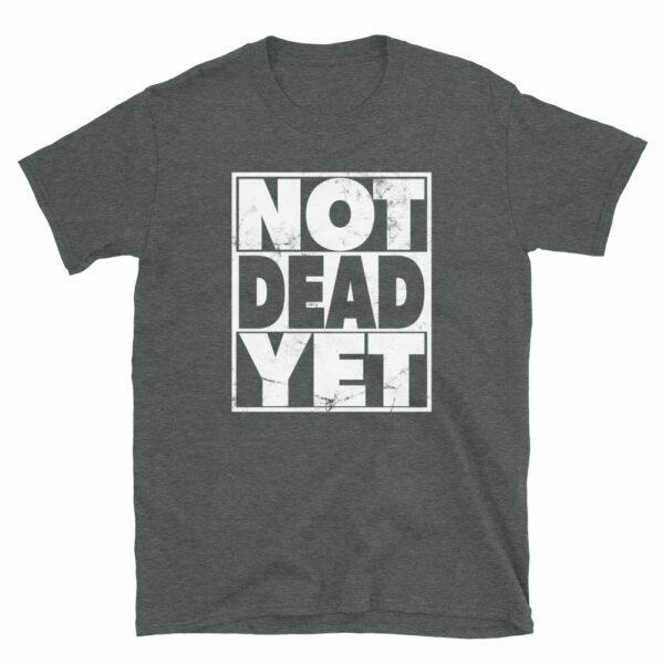 dark heather not dead yet t-shirt