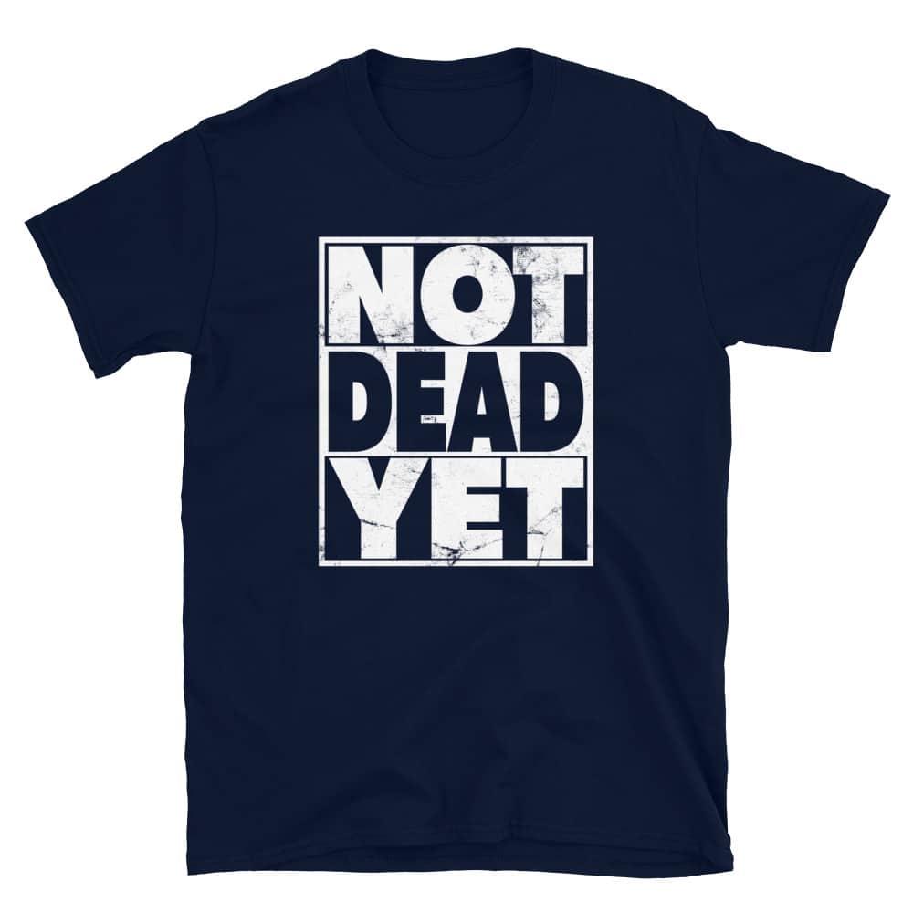 navy not dead yet t-shirt