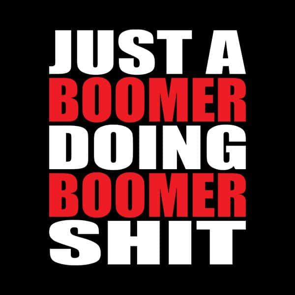 Boomer doing boomer shit t-shirt