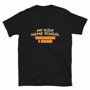 Homeschool Because I Care T-Shirt
