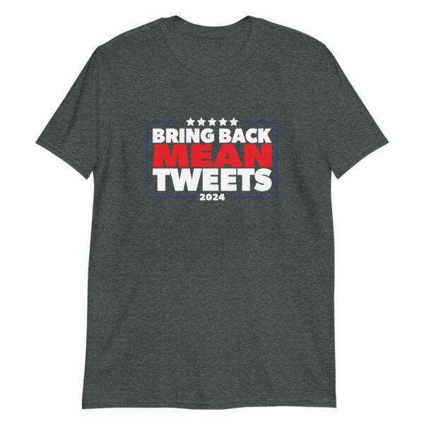 gray bring back mean tweets Trump 2024 T-shirt