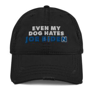 Even My Dog Hates Joe Biden Distressed Dad Hat