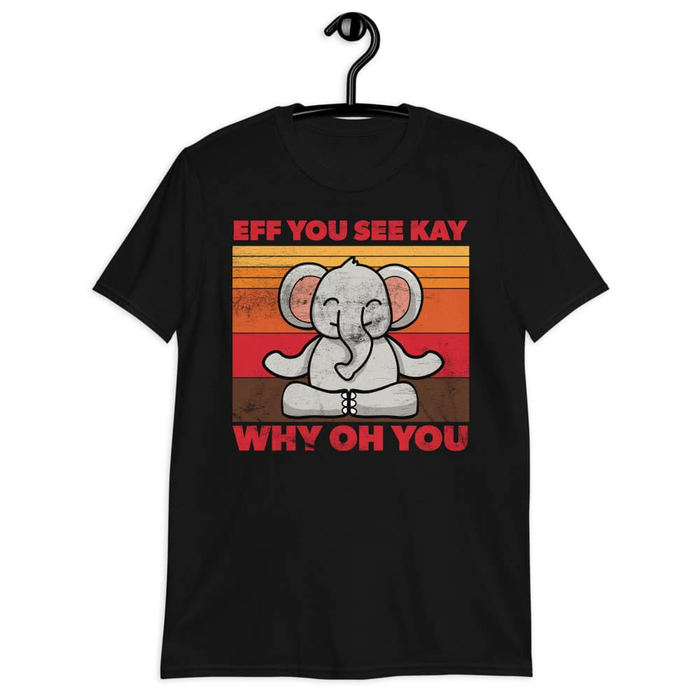 black meditating elephant eff you see kay why oh you t-shirt